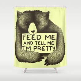 Feed Me And Tell Me I'm Pretty (Yellow) Shower Curtain