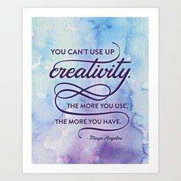 """You can't use up creativity..."" Maya Angelou Art Print"