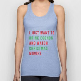 I just want to drink eggnog and watch Christmas movies Unisex Tank Top