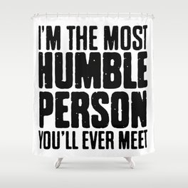 I'm The Most Humble Person Shower Curtain
