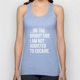 On the Bright Side I'm Not Addicted to Cocaine T-Shirt Unisex Tank Top