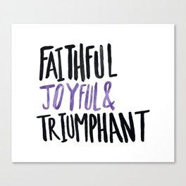 Faithful Joyful and Triumphant x Purple Canvas Print