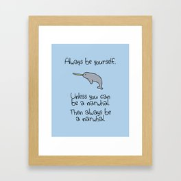 Always Be Yourself, Unless You Can Be A Narwhal Framed Art Print