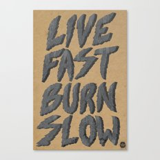 Live Fast Burn Slow Canvas Print