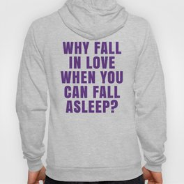 WHY FALL IN LOVE WHEN YOU CAN FALL ASLEEP? (Purple) Hoody