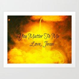 You Matter To Me  Love,Jesus Art Print