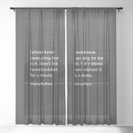 I always knew I was going to be rich. I don't think I ever doubted it for a minute. Sheer Curtain