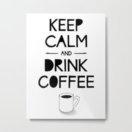 KEEP CALM AND DRINK COFFEE! Handlettered quote typography Metal Print