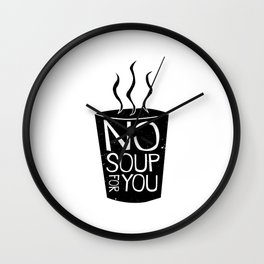 No Soup For You B&W  Wall Clock