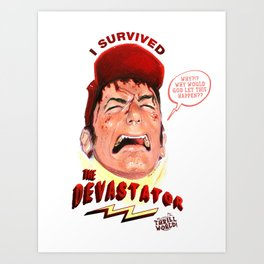 I Survived The Devastator Art Print