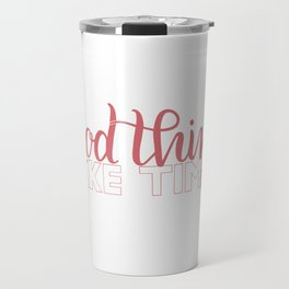 Good Things Take Time Travel Mug