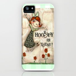 Hooray for Today - by Diane Duda iPhone Case