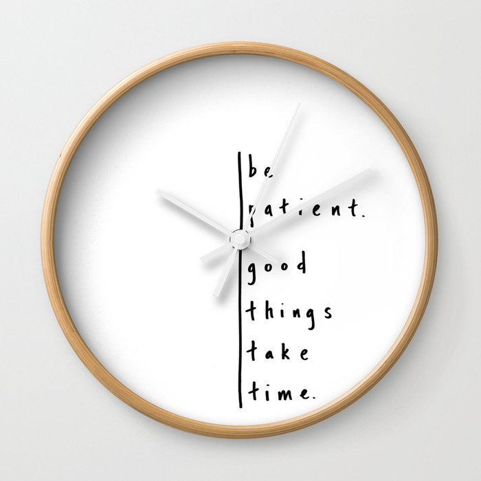 "Be Patient - Design #3 of the ""Words To Live By"" series Wall Clock"