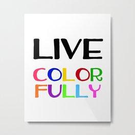 Live Colorfully Metal Print