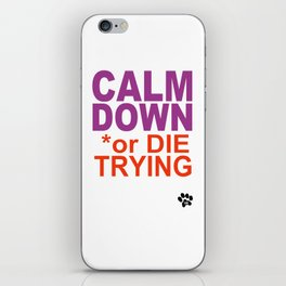 CALM DOWN or DIE TRYING iPhone Skin