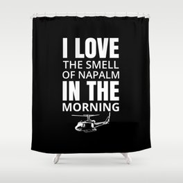 I love the smell of Napalm in the morning Shower Curtain