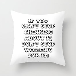 If you can't stop thinking about it, don't stop working for it Throw Pillow