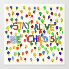 STAY ALIVE BE CHILDISH I Canvas Print