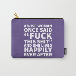 A Wise Woman Once Said Fuck This Shit (Ultra Violet) Carry-All Pouch