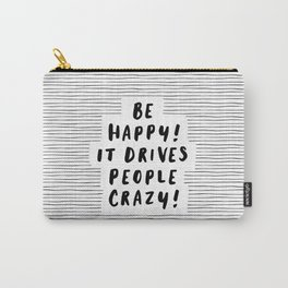 Be Happy It Drives People Crazy black-white typography minimalist home bedroom room wall decor Carry-All Pouch