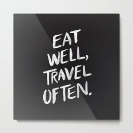 Eat Well, Travel Often Metal Print