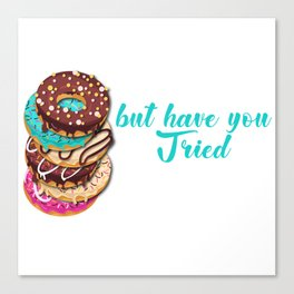 Abs Are Great But Have You Tried Donuts Dough Desserts Food Doughnut Snack Yeast Pastry Colorful Canvas Print