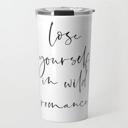 Lose yourself in wild Romance | Typography art | Beautiful quote wall art minimalistic Travel Mug