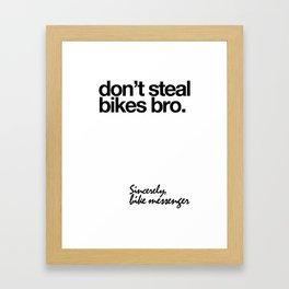 Don't Steal Bikes Bro. Sincerely, Bike Messenger  Framed Art Print