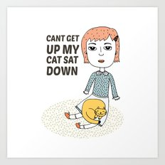 can't get up my cat sat down Art Print