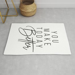 You Make Today Better Rug