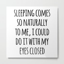Sleeping Comes Naturally Funny Quote Metal Print