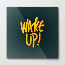Wake Up your mind. Don't be lazy! Metal Print