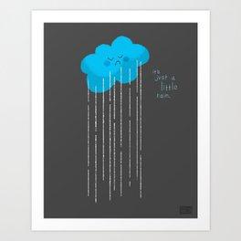 It's Just A Little Rain Art Print