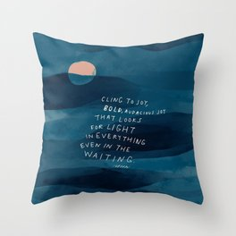 Cling To Joy, Bold, Audacious Joy That Looks For Light In Everything Even In The Waiting. Throw Pillow