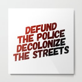 Defund The Police Decolonize The Streets Metal Print