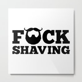 F*ck Shaving Funny Quote Metal Print