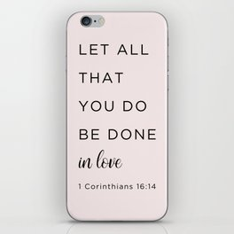 1 Corinthians 16:14 Let all that you do be done in love iPhone Skin