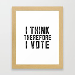 I Think Therefore I Vote Framed Art Print