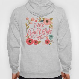 Pretty Not-So-Sweary: I Use Bad Words Hoody