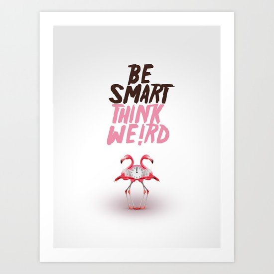 Be smart. Think weird I Art Print