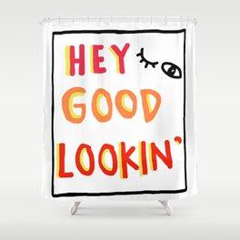 Hey Good Lookin' Shower Curtain