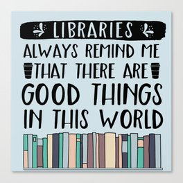Libraries Always Remind Me That There is Good in this World V1 Canvas Print