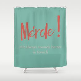 Merde - Shit always sounds better in french - funny, fun Illustration Shower Curtain