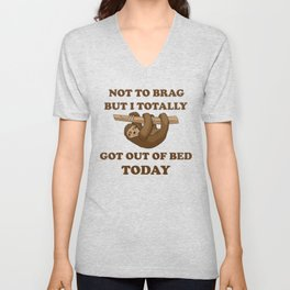 Not To Brag But I Totally Got Out Of Bed Today Unisex V-Neck