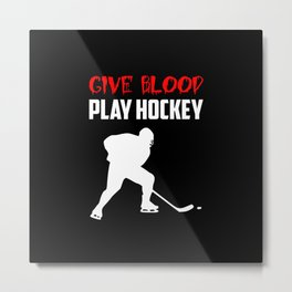 give blood play hockey quote Metal Print