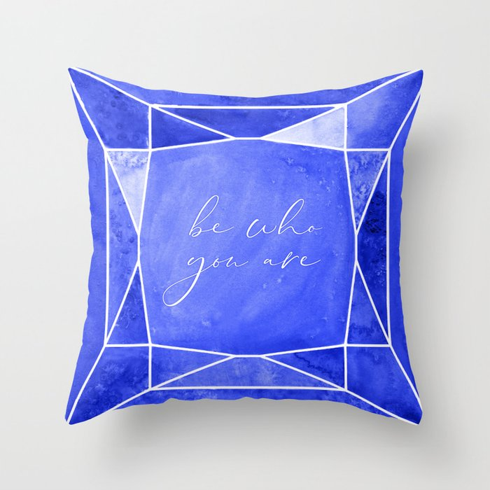 Be who you are, you're a gem in sapphire blue Throw Pillow