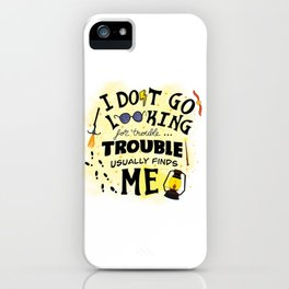 I Don't Go Looking For Trouble Typography Design iPhone Case