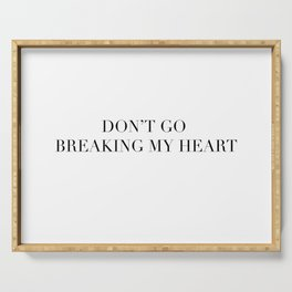 DON'T GO BREAKING MY HEART Serving Tray