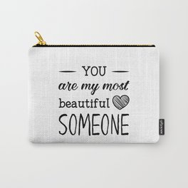 You are my most beautiful someone Carry-All Pouch