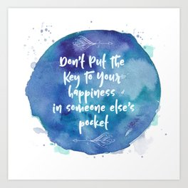 Don't Put The Key To Your Happiness In Someone Else's Pocket Art Print